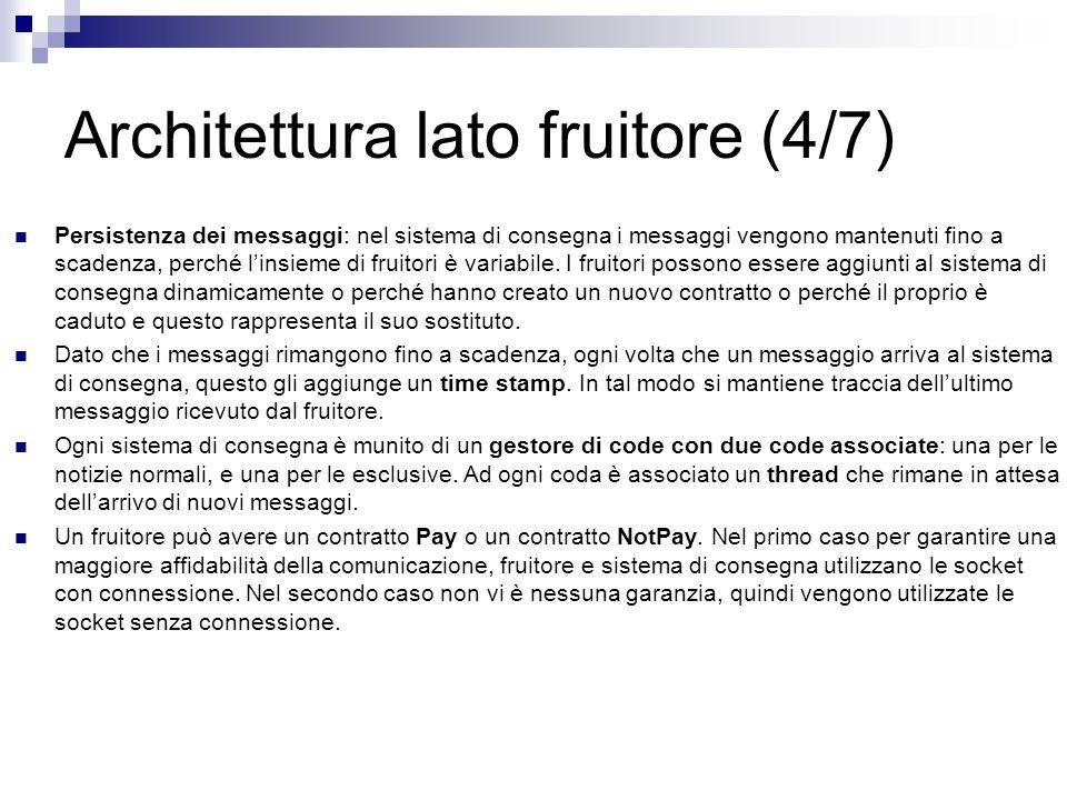 Architettura lato fruitore (4/7) Persistenza dei messaggi: nel sistema di consegna i messaggi vengono mantenuti fino a scadenza, perché l'insieme di fruitori è variabile.