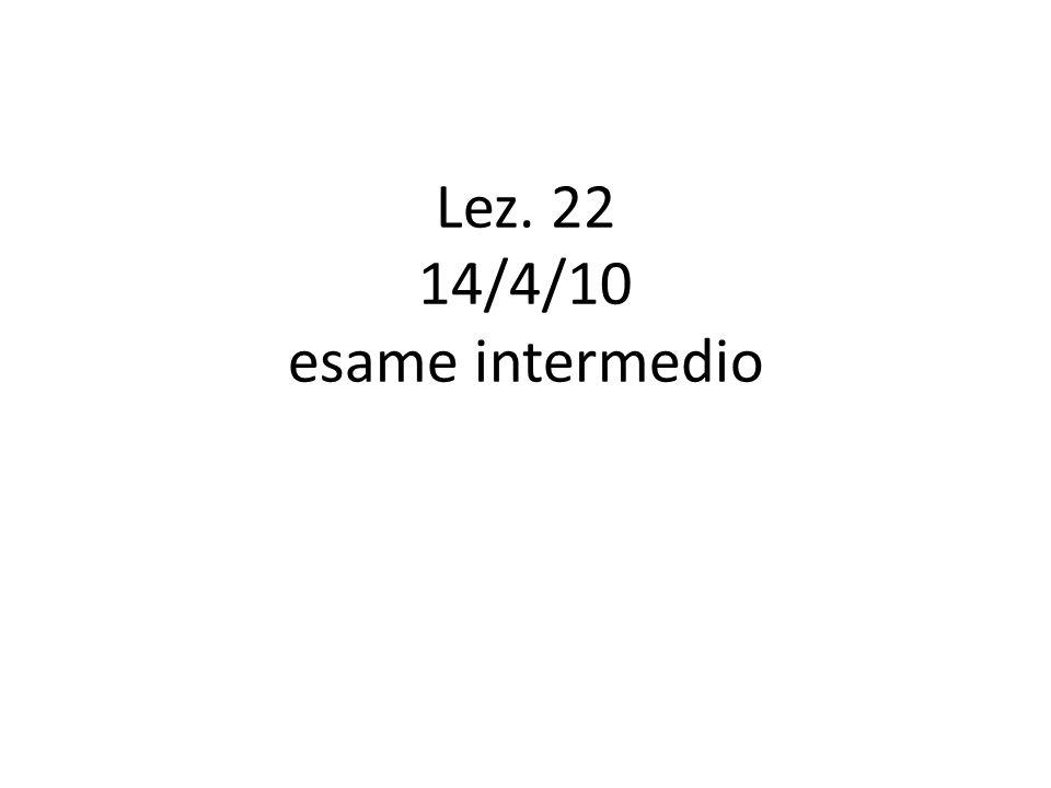 Lez. 22 14/4/10 esame intermedio