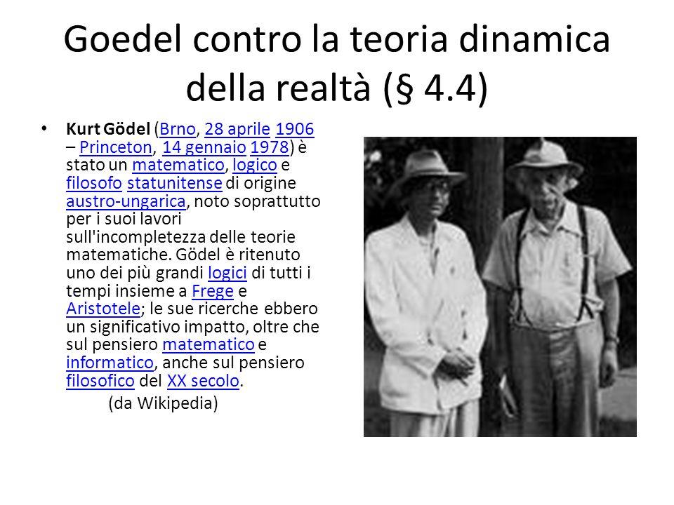 Goedel contro la teoria dinamica della realtà (§ 4.4) Kurt Gödel (Brno, 28 aprile 1906 – Princeton, 14 gennaio 1978) è stato un matematico, logico e filosofo statunitense di origine austro-ungarica, noto soprattutto per i suoi lavori sull incompletezza delle teorie matematiche.