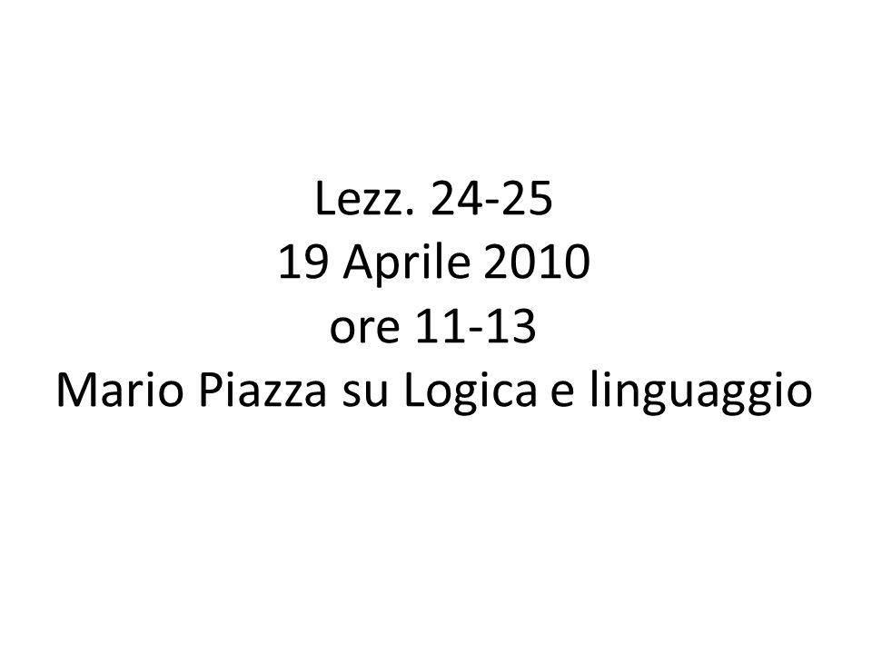 Lezz. 24-25 19 Aprile 2010 ore 11-13 Mario Piazza su Logica e linguaggio