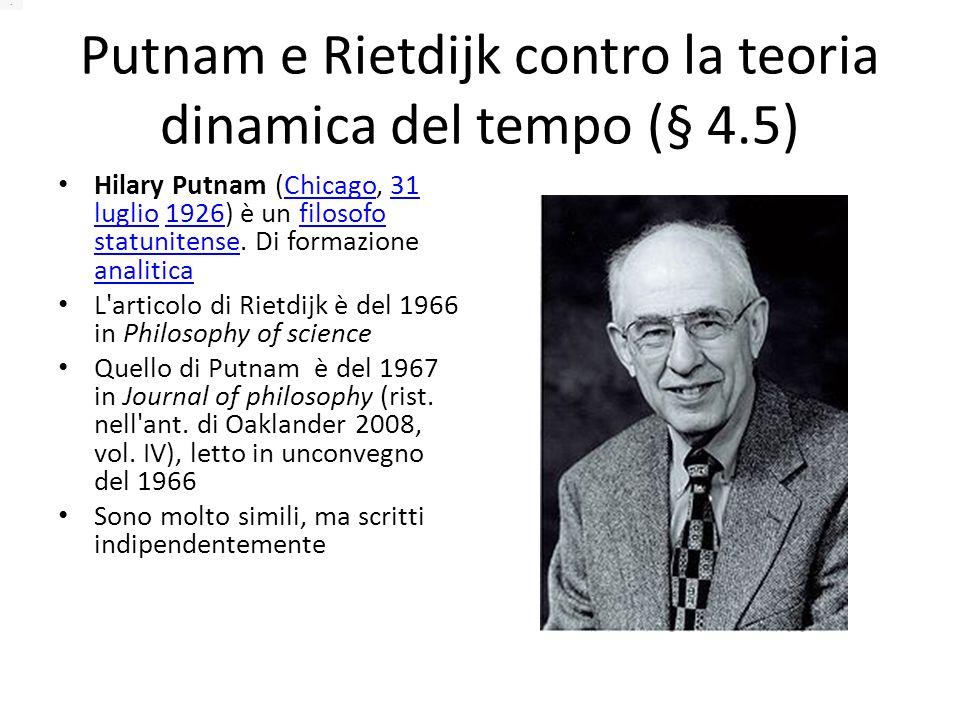 Putnam e Rietdijk contro la teoria dinamica del tempo (§ 4.5) Hilary Putnam (Chicago, 31 luglio 1926) è un filosofo statunitense.