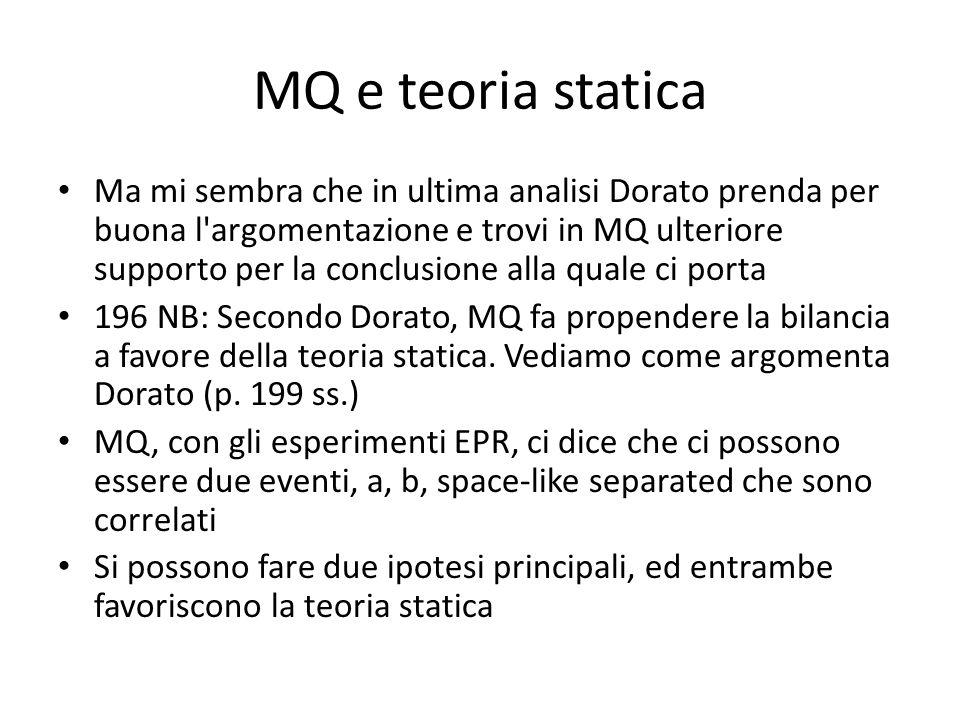 MQ e teoria statica Ma mi sembra che in ultima analisi Dorato prenda per buona l argomentazione e trovi in MQ ulteriore supporto per la conclusione alla quale ci porta 196 NB: Secondo Dorato, MQ fa propendere la bilancia a favore della teoria statica.
