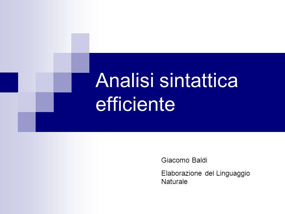 Analisi sintattica efficiente Giacomo Baldi Elaborazione del Linguaggio Naturale