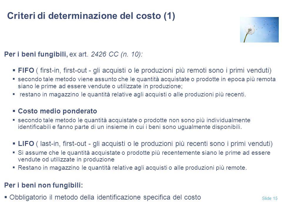 Slide 15 Criteri di determinazione del costo (1) Per i beni fungibili, ex art.