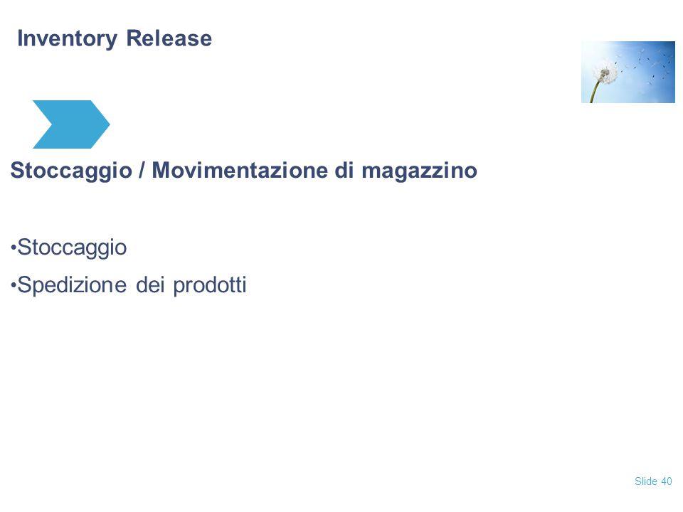 Slide 40 Inventory Release Stoccaggio / Movimentazione di magazzino Stoccaggio Spedizione dei prodotti