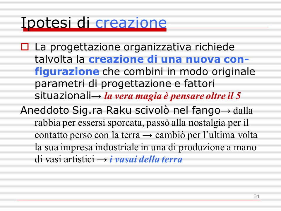 31 Ipotesi di creazione  La progettazione organizzativa richiede talvolta la creazione di una nuova con- figurazione che combini in modo originale pa