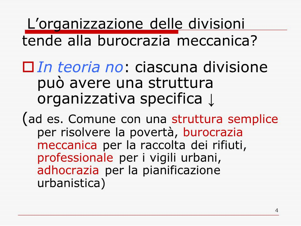 4 L'organizzazione delle divisioni tende alla burocrazia meccanica?  In teoria no: ciascuna divisione può avere una struttura organizzativa specifica