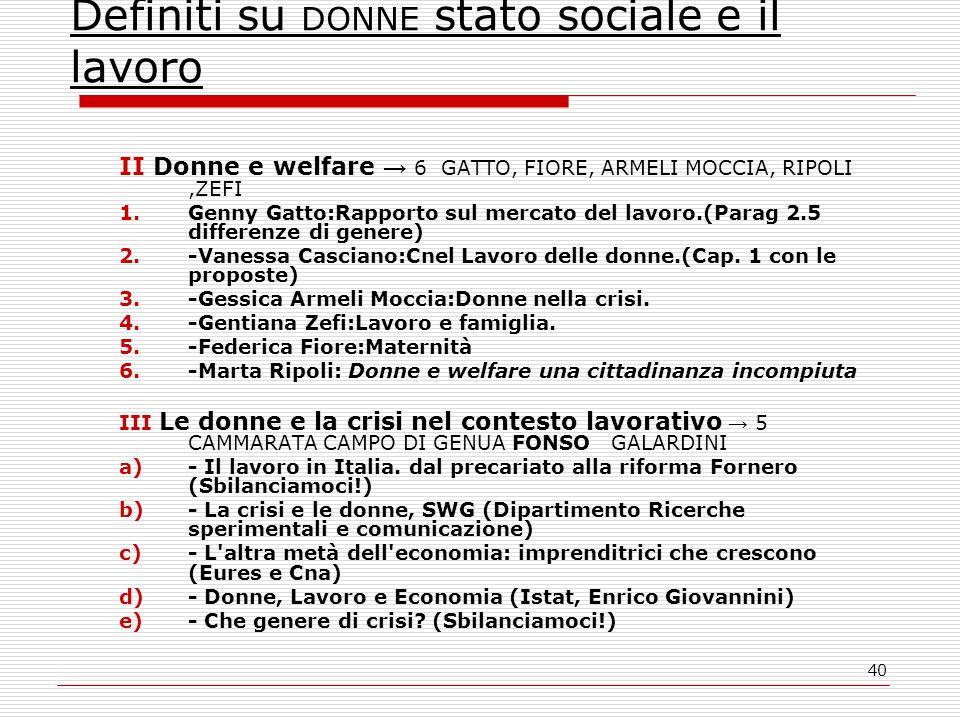 40 Definiti su DONNE stato sociale e il lavoro II Donne e welfare → 6 GATTO, FIORE, ARMELI MOCCIA, RIPOLI,ZEFI 1.Genny Gatto:Rapporto sul mercato del