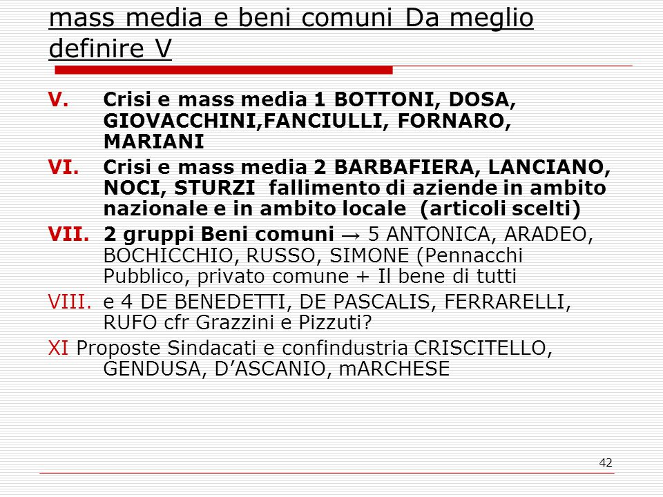42 mass media e beni comuni Da meglio definire V V.Crisi e mass media 1 BOTTONI, DOSA, GIOVACCHINI,FANCIULLI, FORNARO, MARIANI VI.Crisi e mass media 2