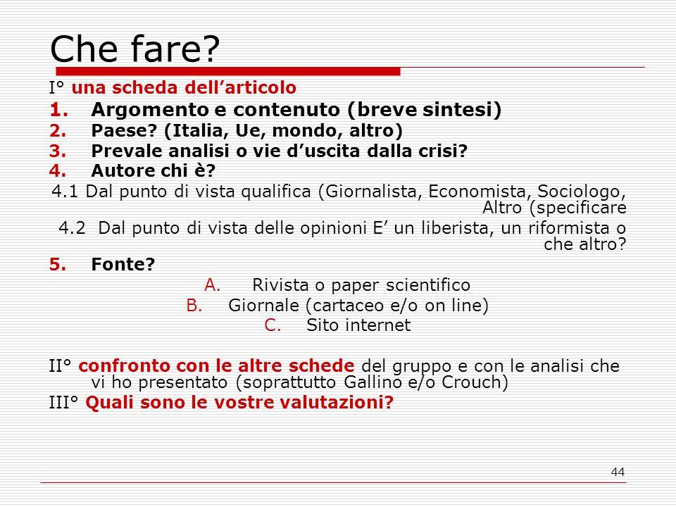 44 Che fare? I° una scheda dell'articolo 1.Argomento e contenuto (breve sintesi) 2.Paese? (Italia, Ue, mondo, altro) 3.Prevale analisi o vie d'uscita