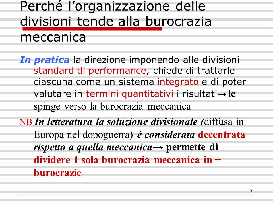 5 Perché l'organizzazione delle divisioni tende alla burocrazia meccanica In pratica la direzione imponendo alle divisioni standard di performance, ch