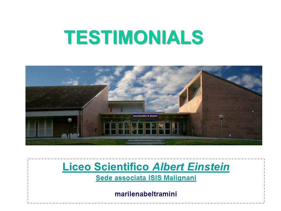 TESTIMONIALS Liceo Scientifico Albert Einstein Sede associata ISIS Malignani marilenabeltramini