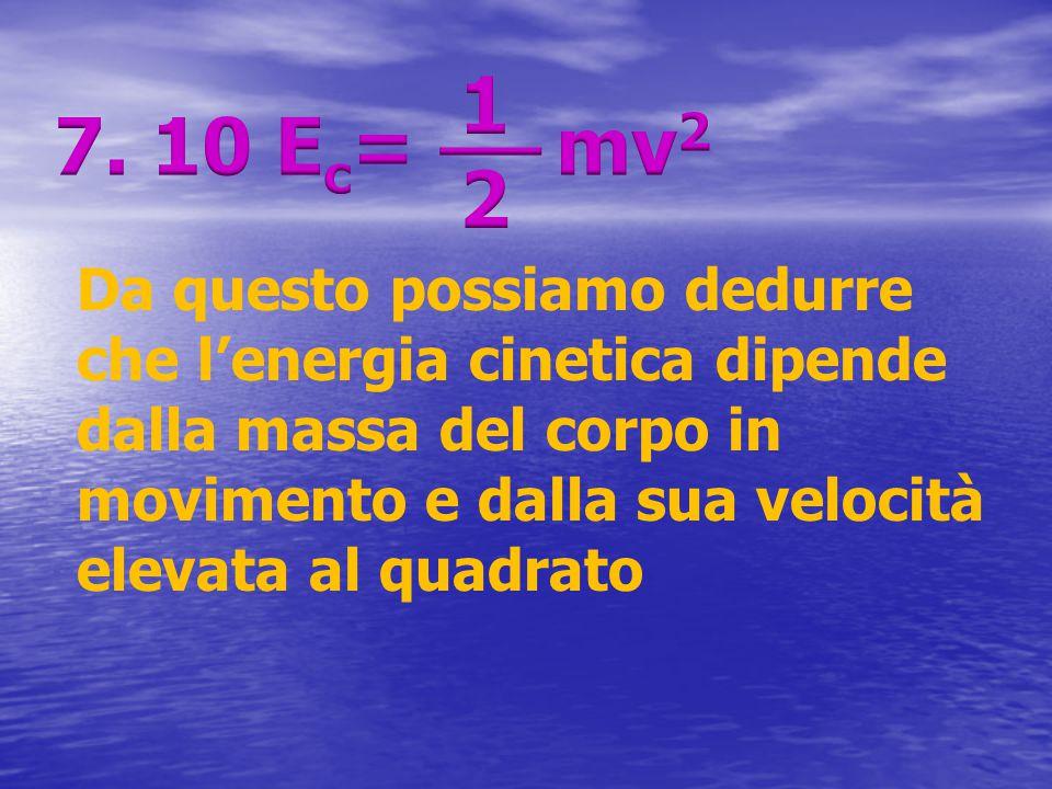 Da questo possiamo dedurre che l'energia cinetica dipende dalla massa del corpo in movimento e dalla sua velocità elevata al quadrato