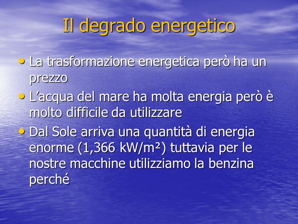 Il degrado energetico La trasformazione energetica però ha un prezzo La trasformazione energetica però ha un prezzo L'acqua del mare ha molta energia