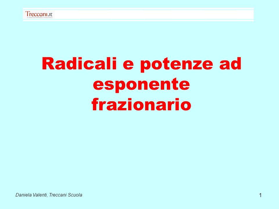 Radicali e potenze ad esponente frazionario Daniela Valenti, Treccani Scuola 1