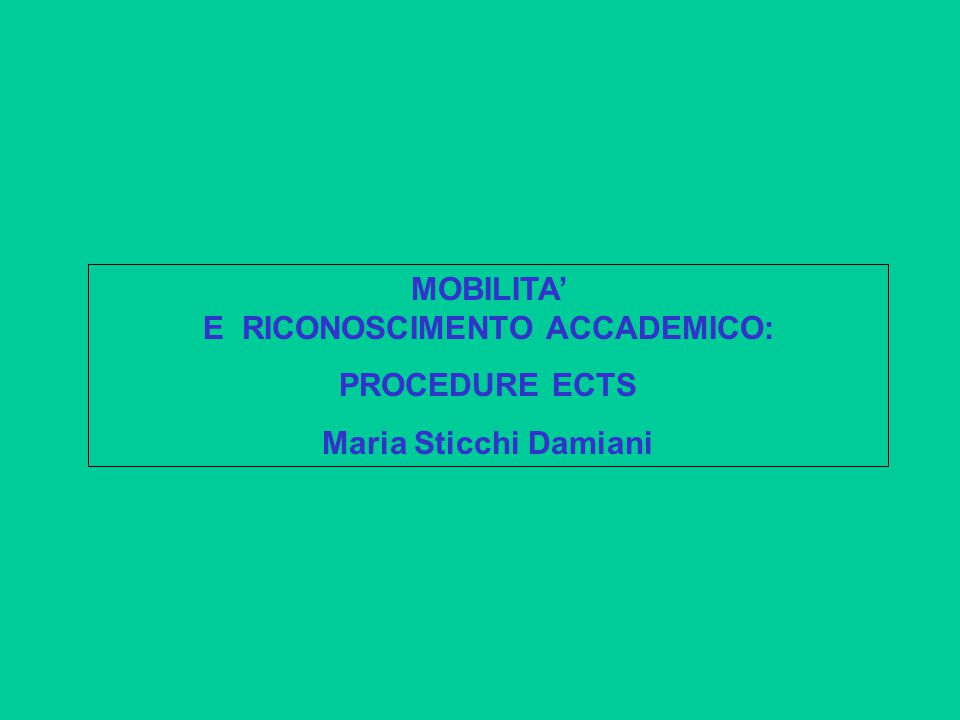NORMATIVA SUL RICONOSCIMENTO Full academic recognition must be given to students for courses specified in the learning agreement which students have taken and passed. Erasmus University Charter- Commissione Europea