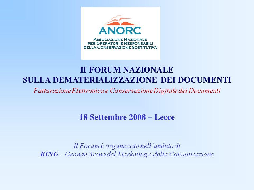 II FORUM NAZIONALE SULLA DEMATERIALIZZAZIONE DEI DOCUMENTI Fatturazione Elettronica e Conservazione Digitale dei Documenti 18 Settembre 2008 – Lecce Il Forum è organizzato nell'ambito di RING – Grande Arena del Marketing e della Comunicazione