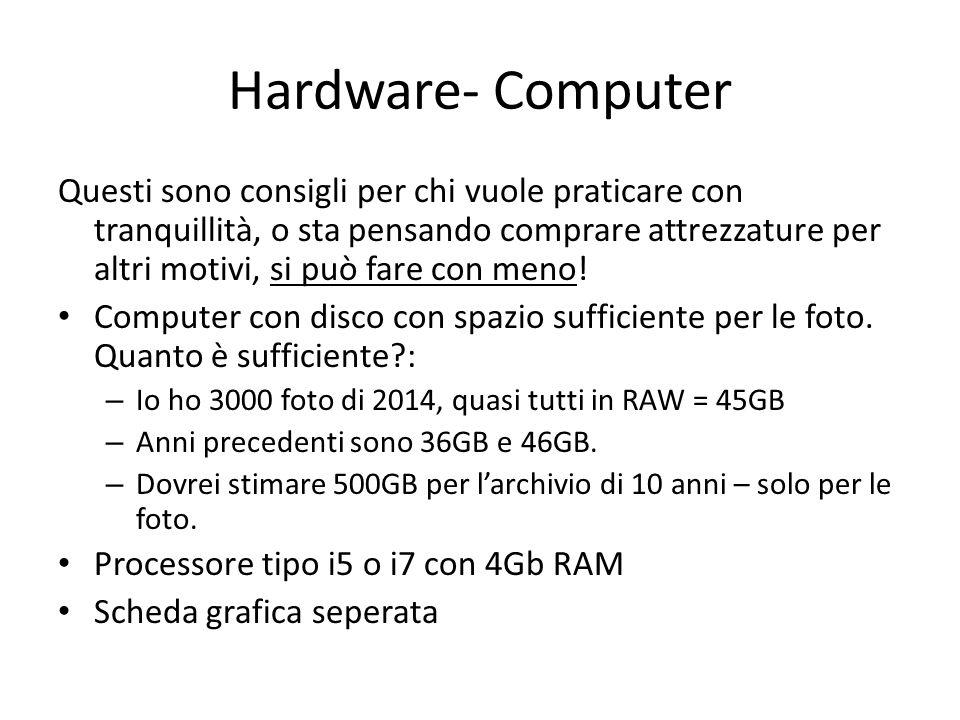 Hardware- Computer Questi sono consigli per chi vuole praticare con tranquillità, o sta pensando comprare attrezzature per altri motivi, si può fare con meno.