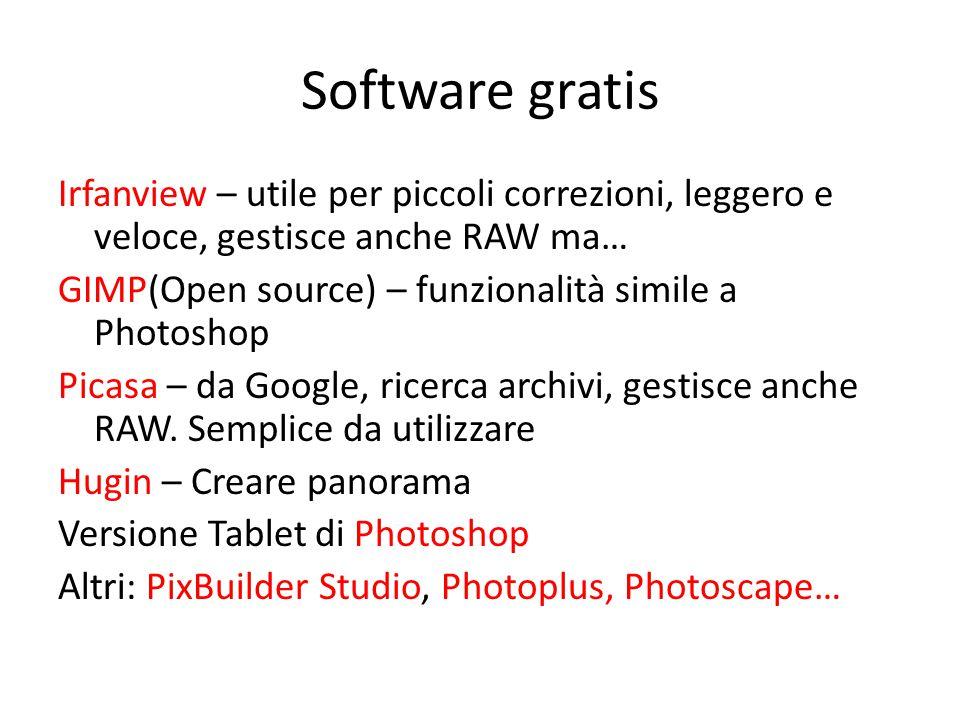 Software gratis Irfanview – utile per piccoli correzioni, leggero e veloce, gestisce anche RAW ma… GIMP(Open source) – funzionalità simile a Photoshop Picasa – da Google, ricerca archivi, gestisce anche RAW.