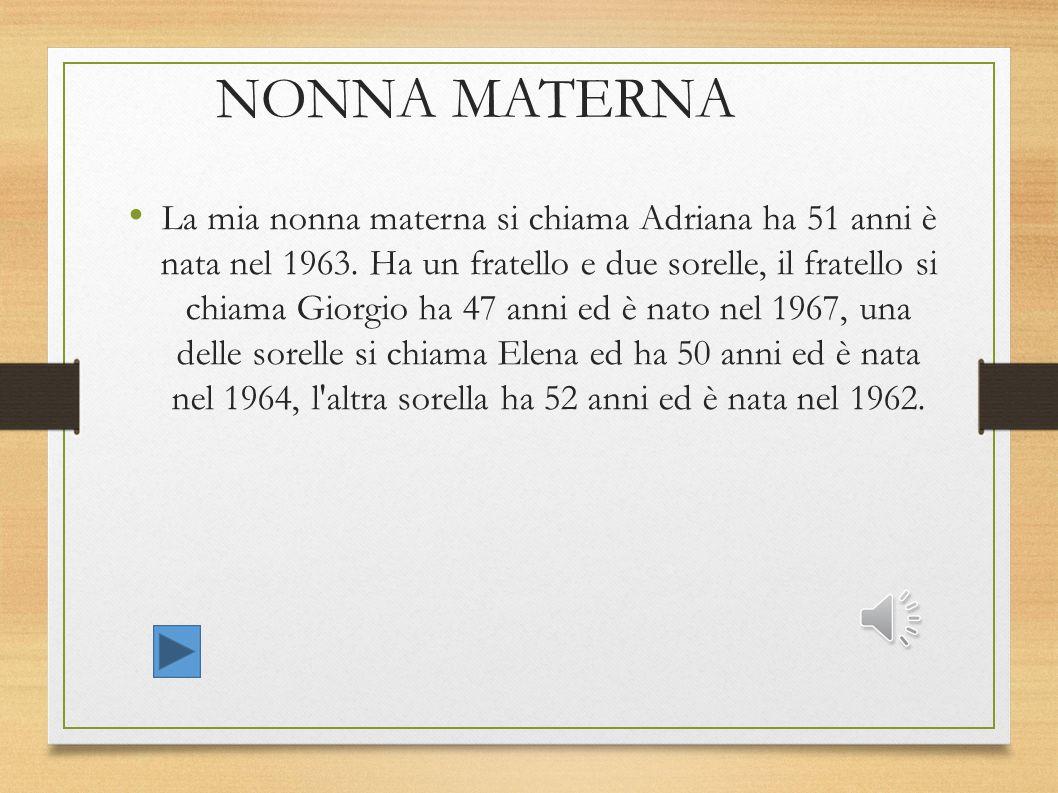 NONNA MATERNA La mia nonna materna si chiama Adriana ha 51 anni è nata nel 1963.