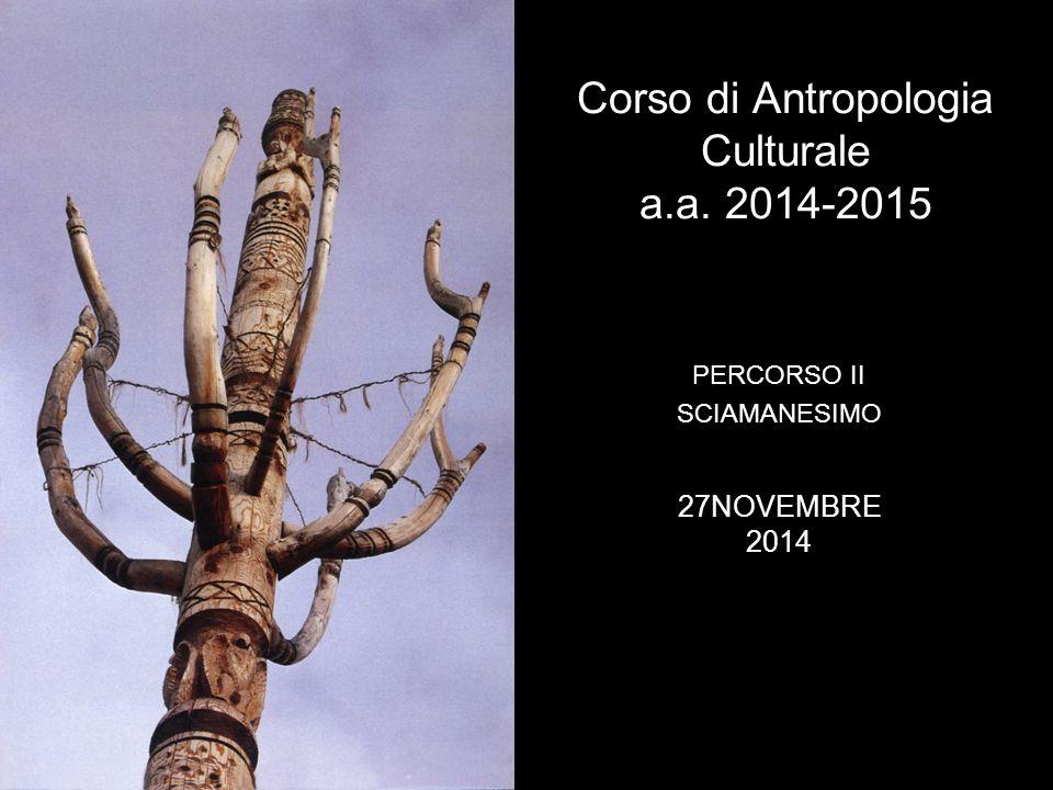 Corso di Antropologia Culturale a.a. 2014-2015 PERCORSO II SCIAMANESIMO 27NOVEMBRE 2014