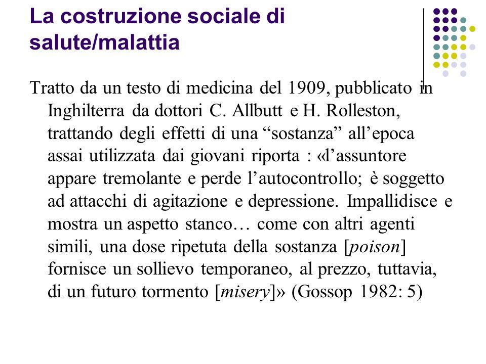 La costruzione sociale di salute/malattia Tratto da un testo di medicina del 1909, pubblicato in Inghilterra da dottori C. Allbutt e H. Rolleston, tra