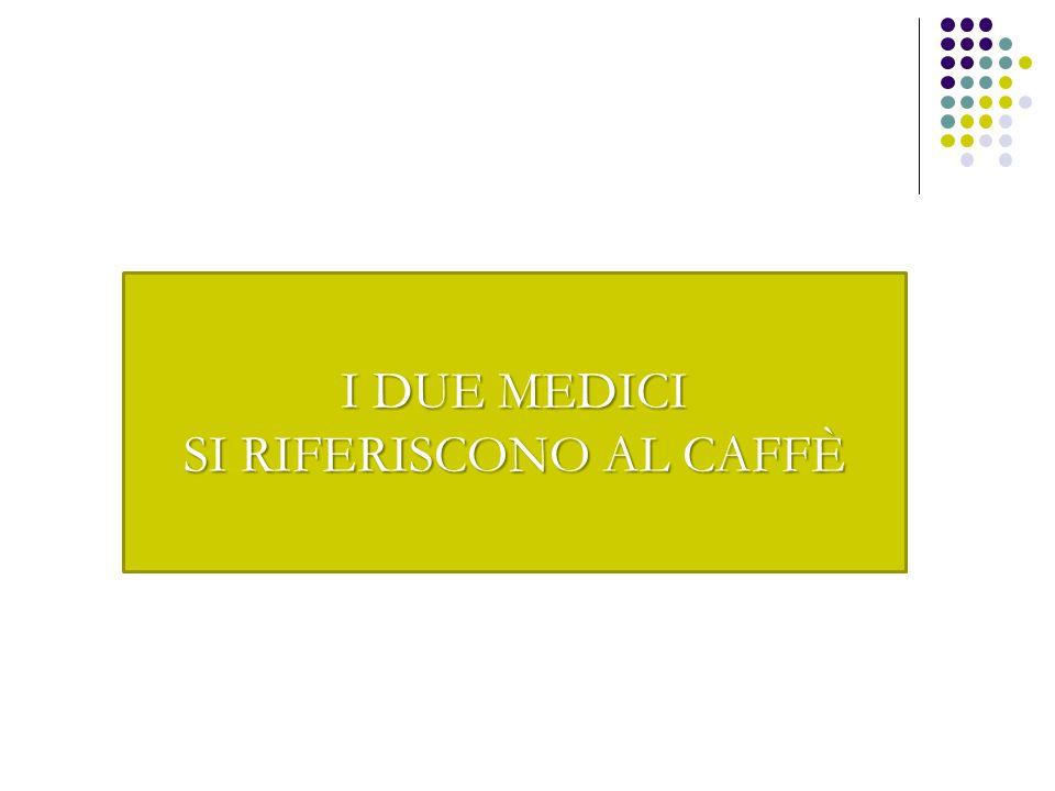 I DUE MEDICI SI RIFERISCONO AL CAFFÈ