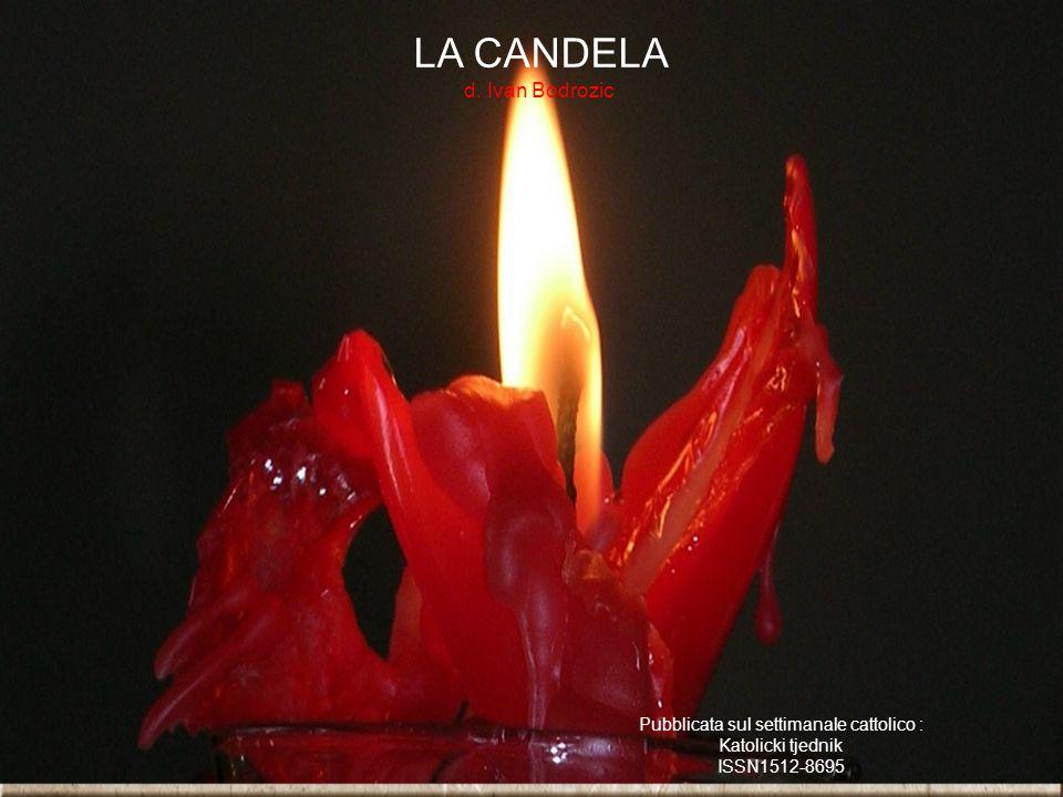 LA CANDELA d. Ivan Bodrozic Pubblicata sul settimanale cattolico : Katolicki tjednik ISSN1512-8695
