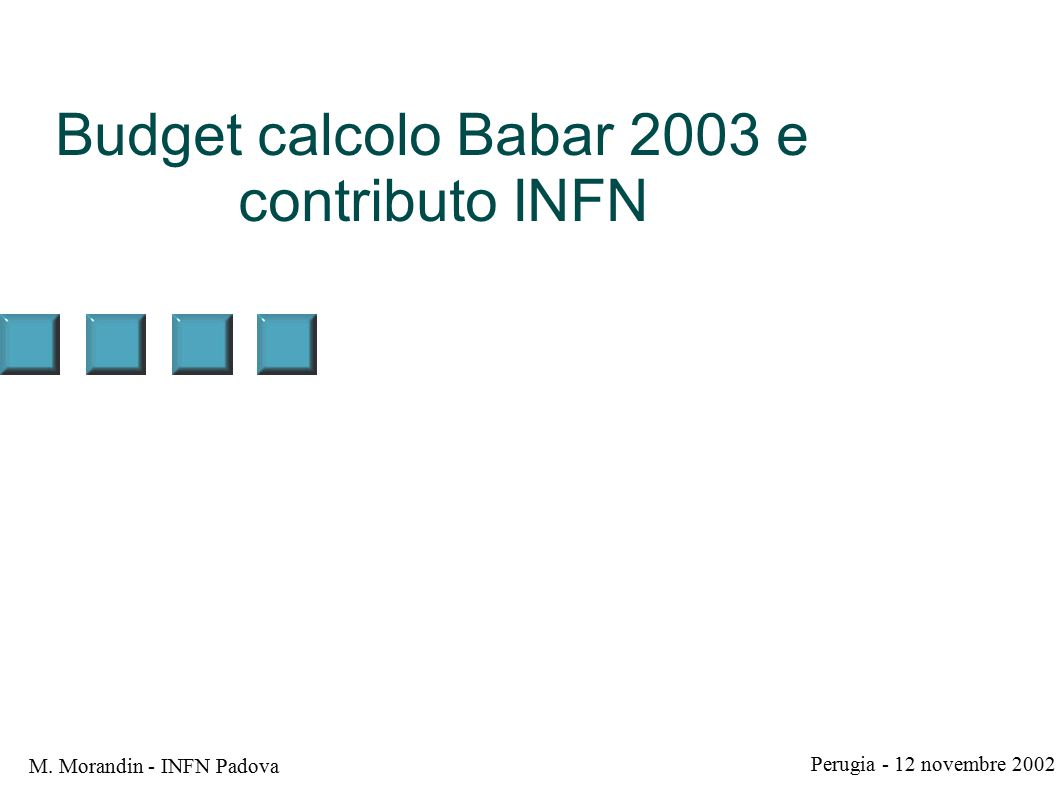 Perugia - 12 novembre 2002 M. Morandin - INFN Padova Budget calcolo Babar 2003 e contributo INFN