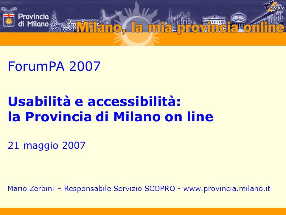 ForumPA 2007 Usabilità e accessibilità: la Provincia di Milano on line 21 maggio 2007 Mario Zerbini – Responsabile Servizio SCOPRO - www.provincia.milano.it