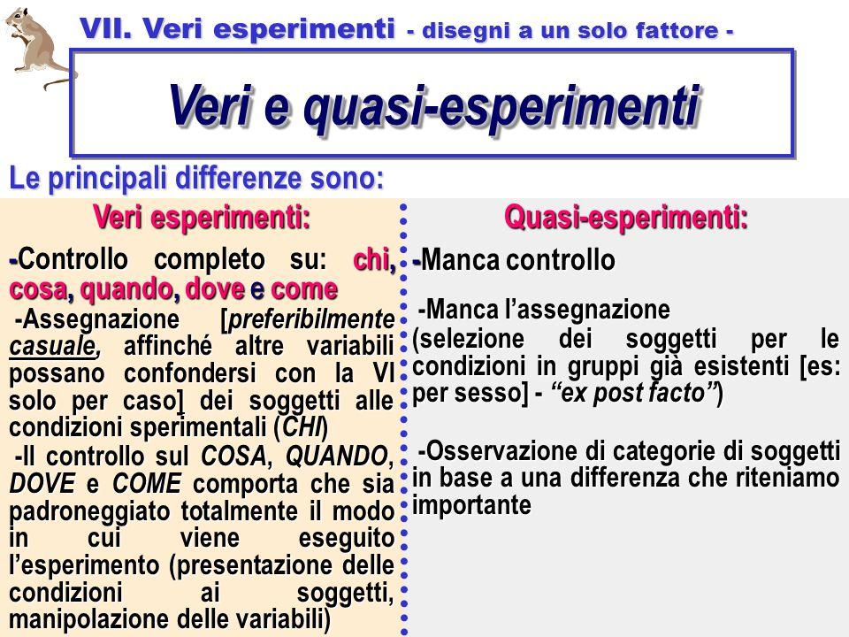 Le principali differenze sono: Veri esperimenti: -Controllo completo su: chi, cosa, quando, dove e come -Assegnazione [ preferibilmente casuale, affin