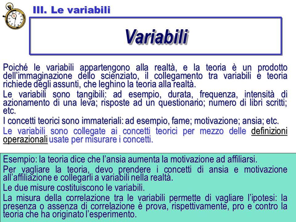 III. Le variabili VariabiliVariabili Poiché le variabili appartengono alla realtà, e la teoria è un prodotto dell'immaginazione dello scienziato, il c