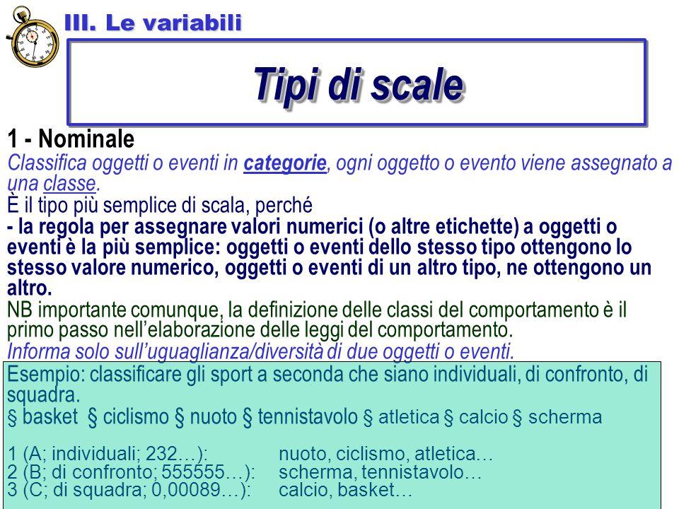 1 - Nominale Classifica oggetti o eventi in categorie, ogni oggetto o evento viene assegnato a una classe. È il tipo più semplice di scala, perché - l