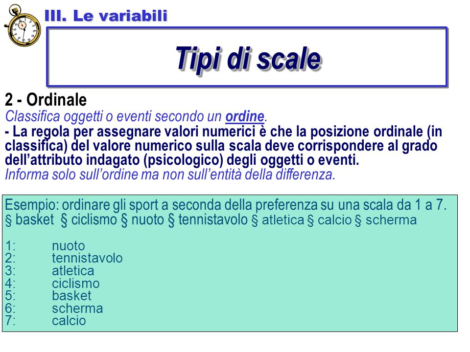 2 - Ordinale Classifica oggetti o eventi secondo un ordine. - La regola per assegnare valori numerici è che la posizione ordinale (in classifica) del