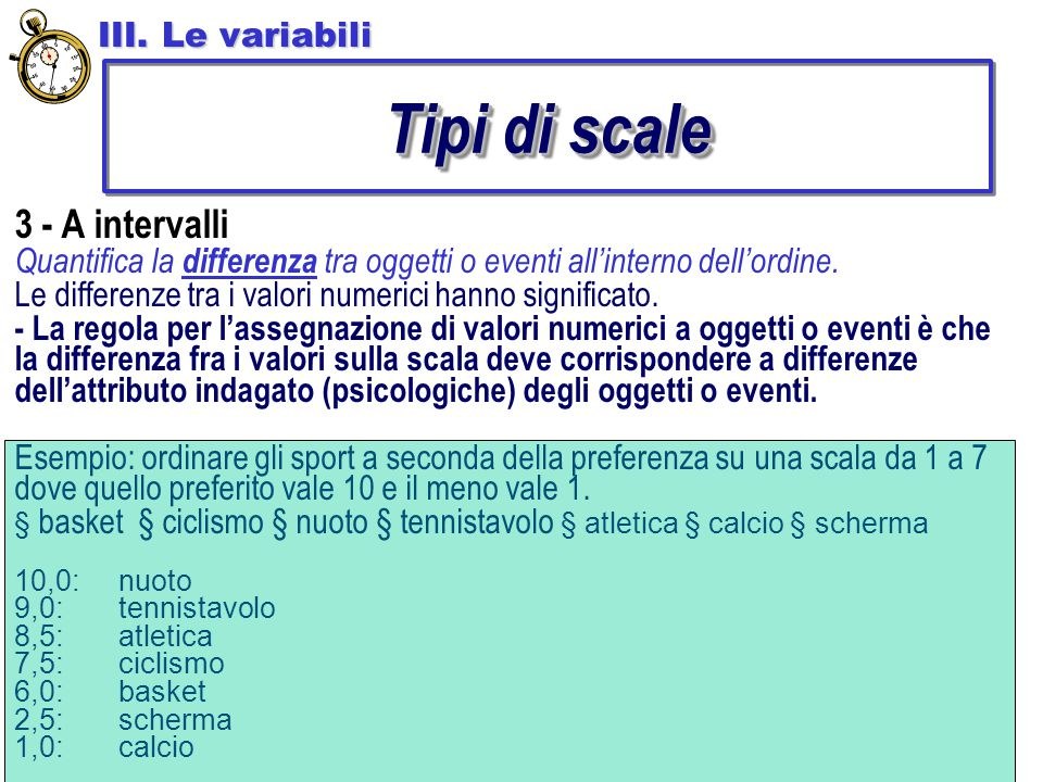 3 - A intervalli Quantifica la differenza tra oggetti o eventi all'interno dell'ordine. Le differenze tra i valori numerici hanno significato. - La re