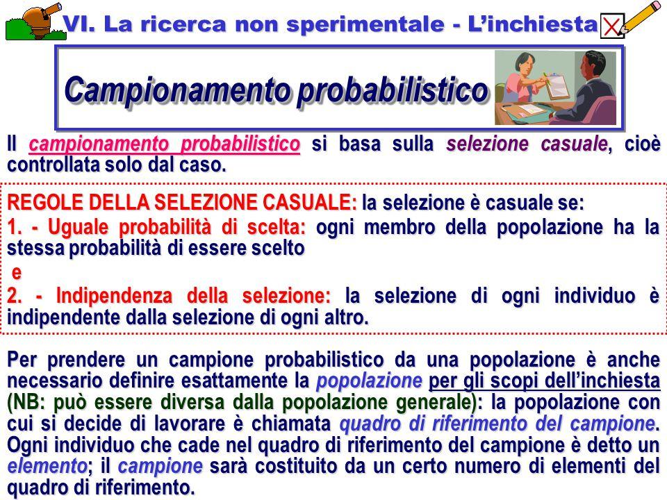 Il campionamento probabilistico si basa sulla selezione casuale, cioè controllata solo dal caso. REGOLE DELLA SELEZIONE CASUALE: la selezione è casual