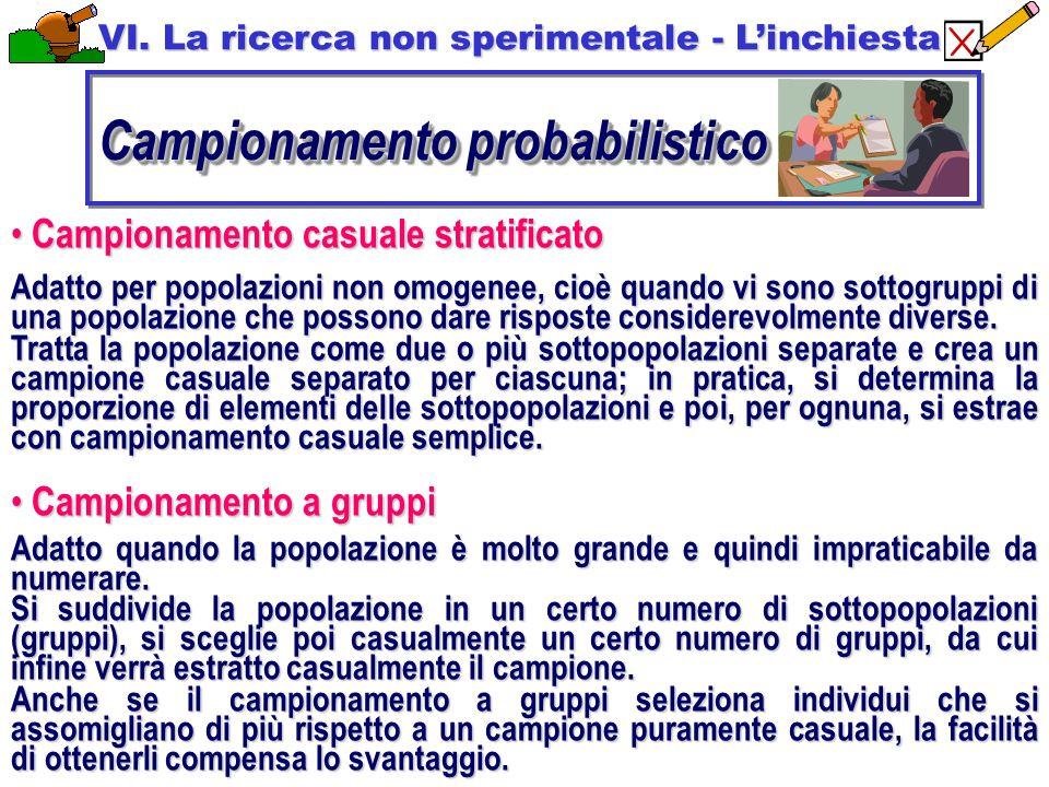 Campionamento casuale stratificato Campionamento casuale stratificato Adatto per popolazioni non omogenee, cioè quando vi sono sottogruppi di una popolazione che possono dare risposte considerevolmente diverse.