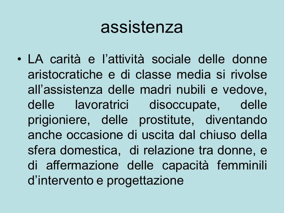 assistenza LA carità e l'attività sociale delle donne aristocratiche e di classe media si rivolse all'assistenza delle madri nubili e vedove, delle la