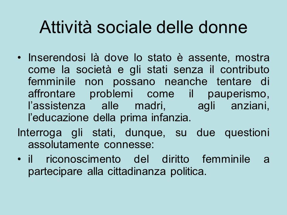 Attività sociale delle donne Inserendosi là dove lo stato è assente, mostra come la società e gli stati senza il contributo femminile non possano nean
