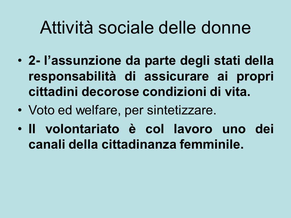 Attività sociale delle donne 2- l'assunzione da parte degli stati della responsabilità di assicurare ai propri cittadini decorose condizioni di vita.
