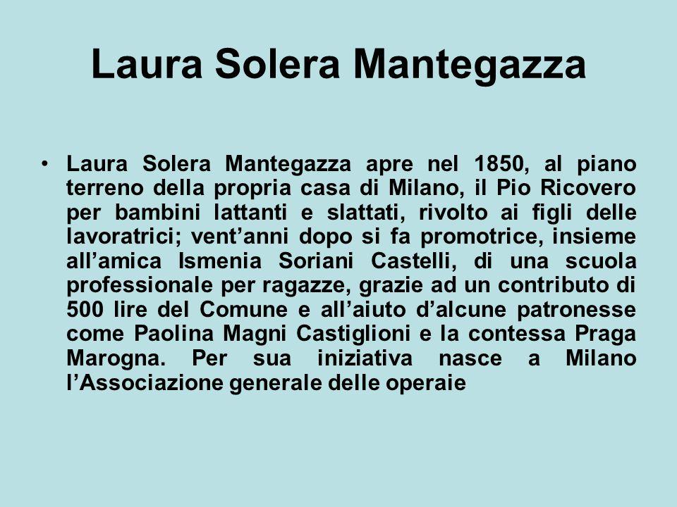 Laura Solera Mantegazza Laura Solera Mantegazza apre nel 1850, al piano terreno della propria casa di Milano, il Pio Ricovero per bambini lattanti e s