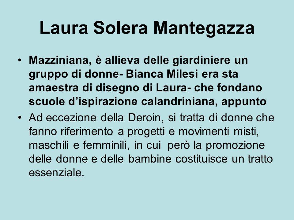 Laura Solera Mantegazza Mazziniana, è allieva delle giardiniere un gruppo di donne- Bianca Milesi era sta amaestra di disegno di Laura- che fondano sc