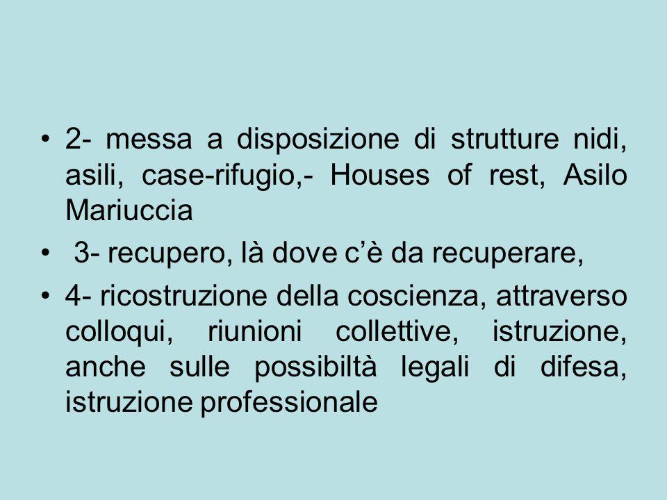 2- messa a disposizione di strutture nidi, asili, case-rifugio,- Houses of rest, Asilo Mariuccia 3- recupero, là dove c'è da recuperare, 4- ricostruzi