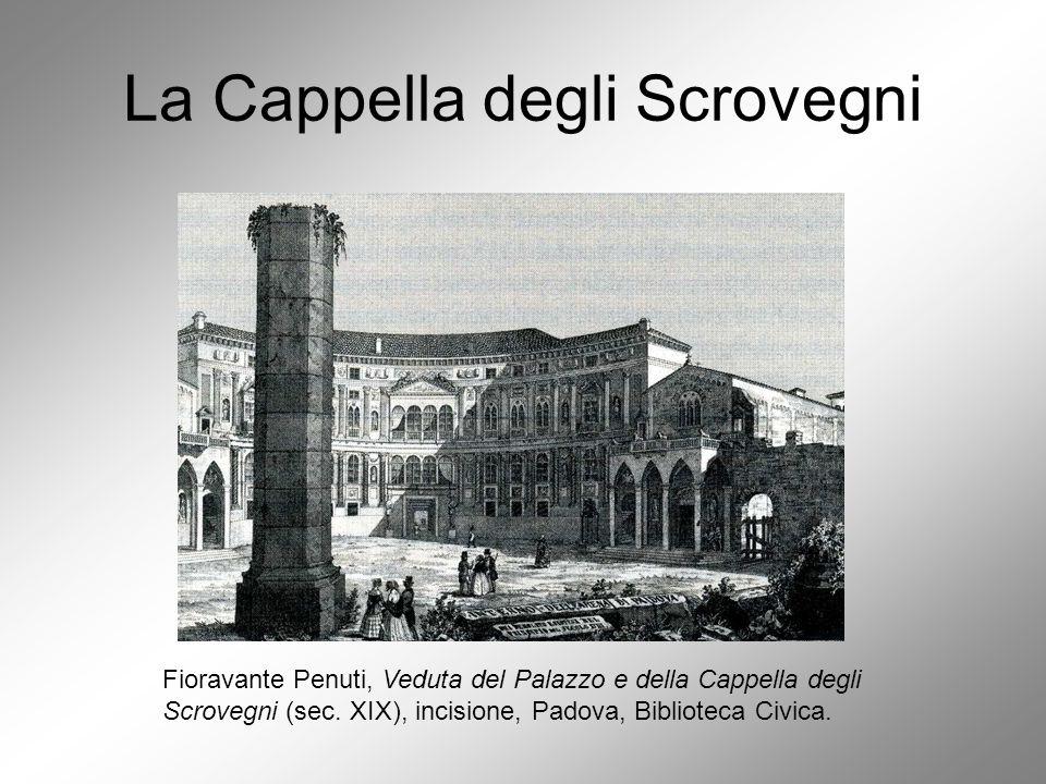 La Cappella degli Scrovegni Fioravante Penuti, Veduta del Palazzo e della Cappella degli Scrovegni (sec. XIX), incisione, Padova, Biblioteca Civica.