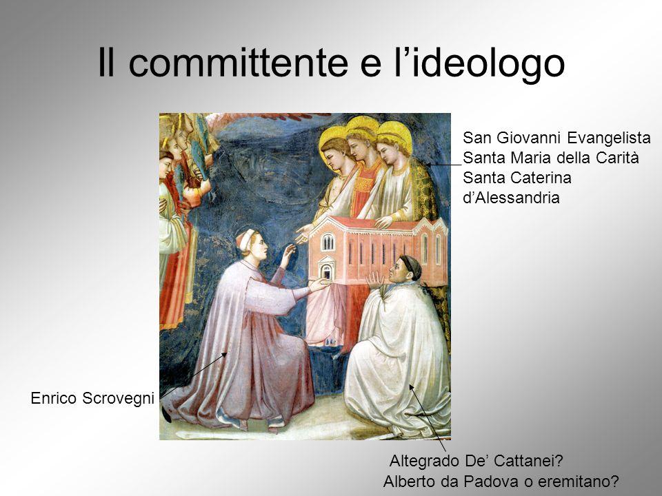 Il committente e l'ideologo Enrico Scrovegni Altegrado De' Cattanei? San Giovanni Evangelista Santa Maria della Carità Santa Caterina d'Alessandria Al