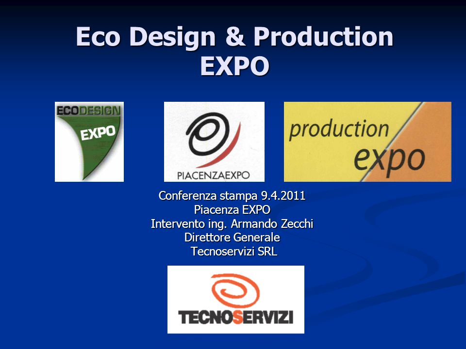 Eco Design & Production EXPO Conferenza stampa 9.4.2011 Piacenza EXPO Intervento ing.