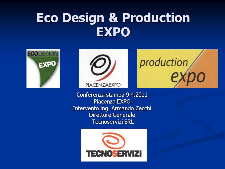 Eco Design & Production EXPO Conferenza stampa 9.4.2011 Piacenza EXPO Intervento ing. Armando Zecchi Direttore Generale Tecnoservizi SRL Tecnoservizi