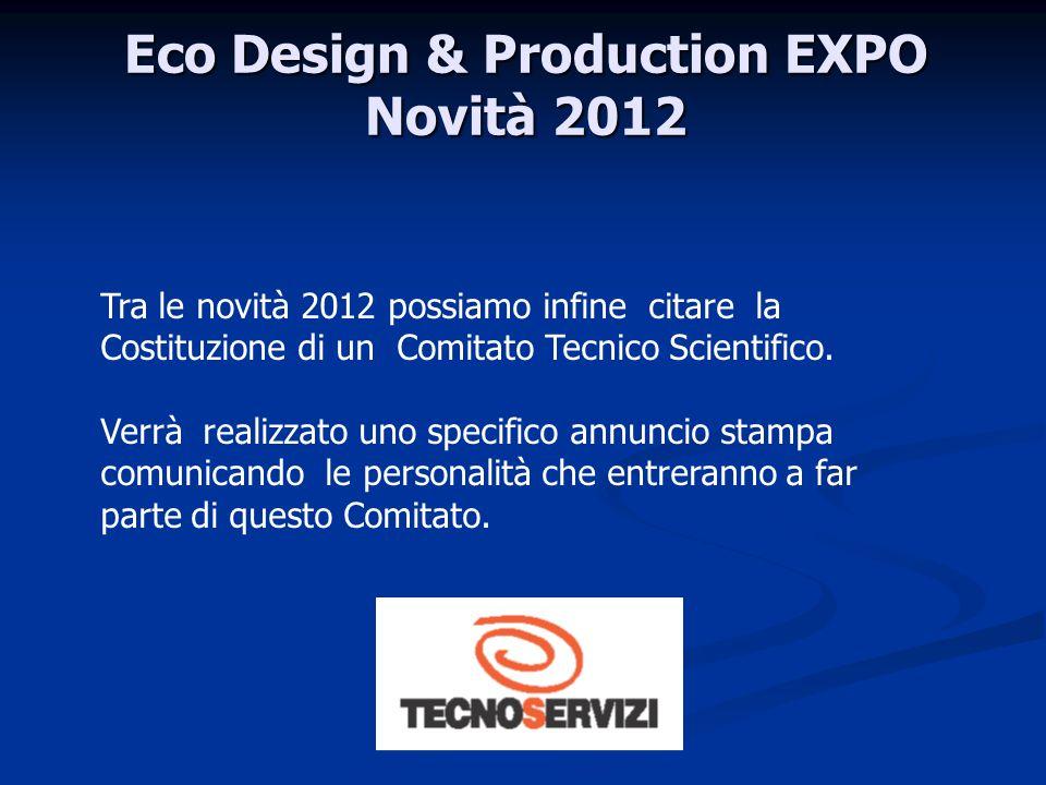 Eco Design & Production EXPO Novità 2012 Tra le novità 2012 possiamo infine citare la Costituzione di un Comitato Tecnico Scientifico.