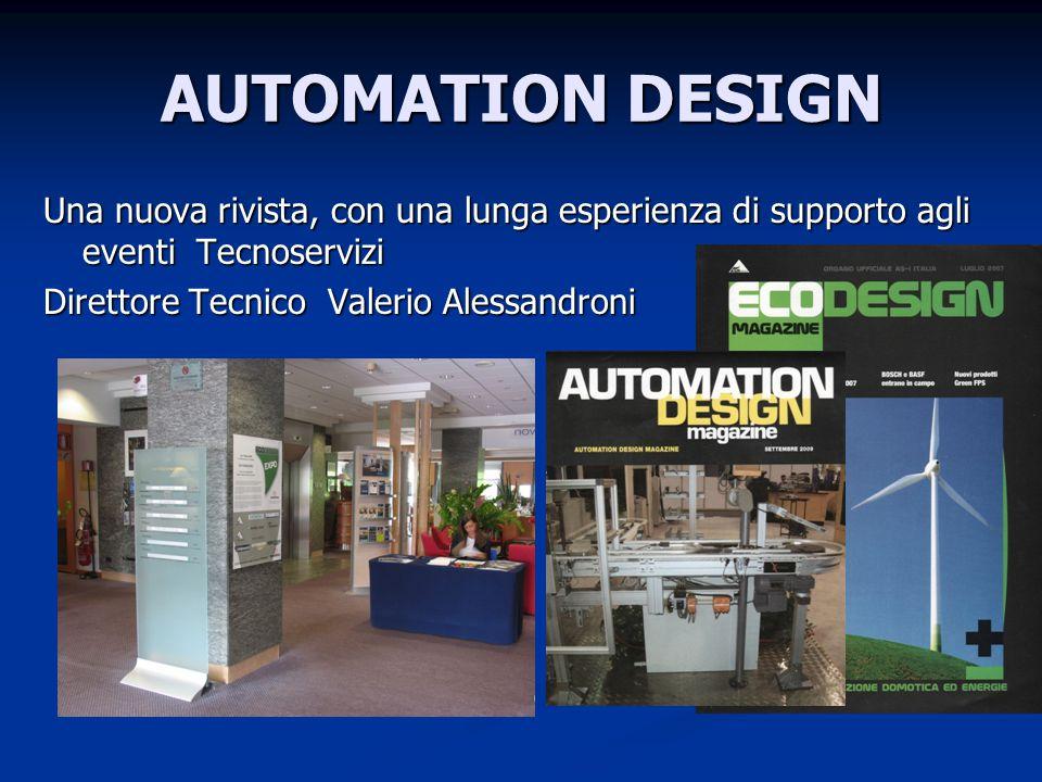 AUTOMATION DESIGN Una nuova rivista, con una lunga esperienza di supporto agli eventi Tecnoservizi Direttore Tecnico Valerio Alessandroni