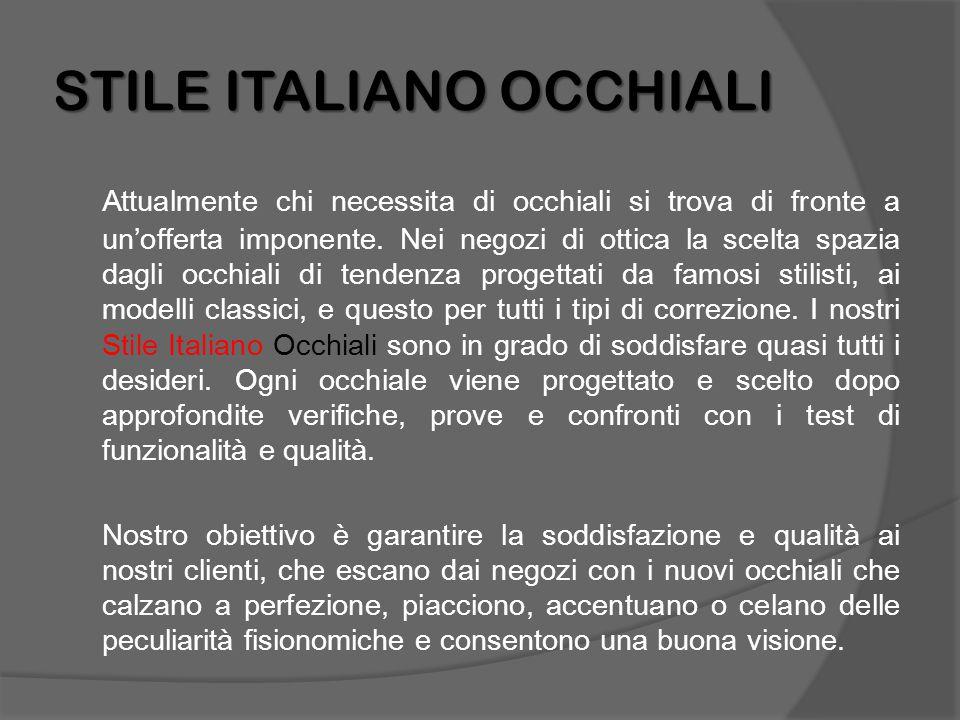 STILE ITALIANO OCCHIALI Attualmente chi necessita di occhiali si trova di fronte a un'offerta imponente. Nei negozi di ottica la scelta spazia dagli o